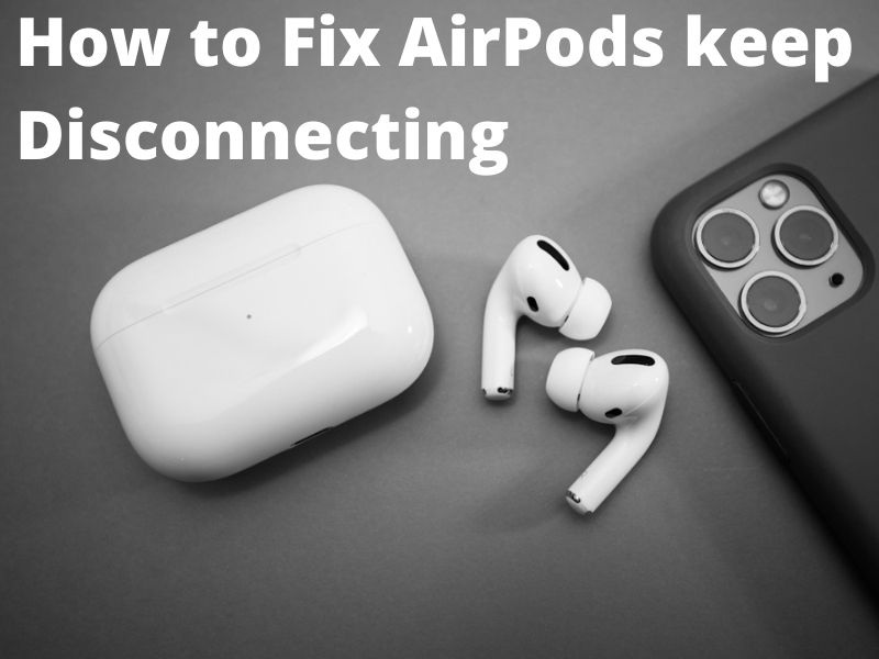 How to Fix AirPods keep Disconnecting