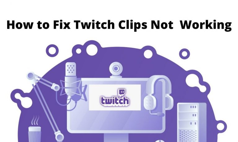 How to Fix Twitch Clips Not Working