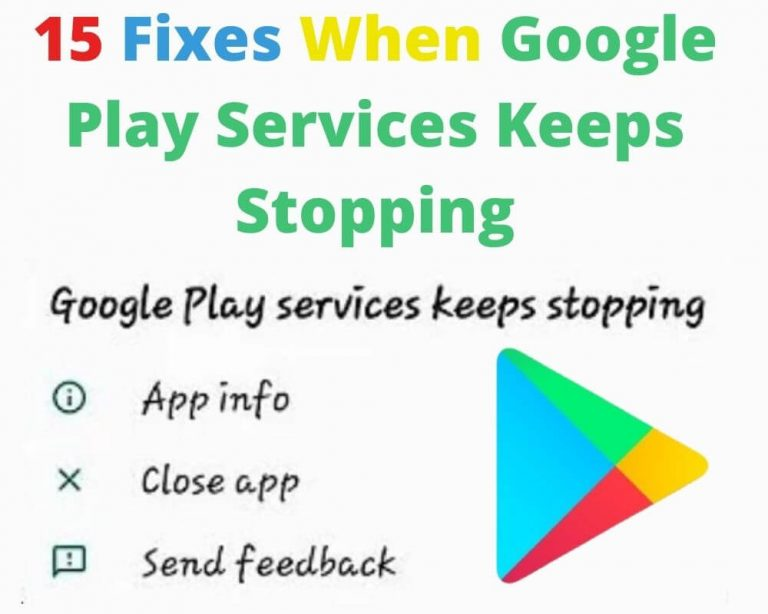 15 Fixes When Google Play Services Keeps Stopping