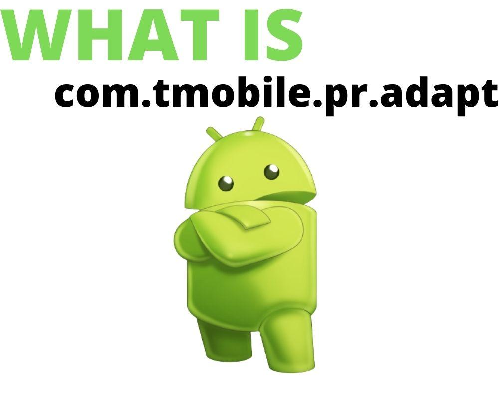 What Is com.tmobile.pr.adapt